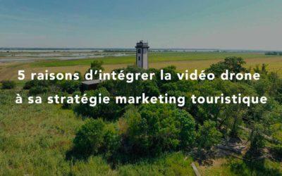 5 raisons d'intégrer la vidéo drone dans sa stratégie marketing touristique
